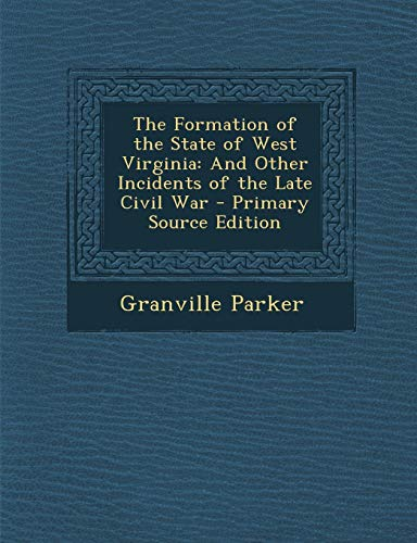 9781287521082: The Formation of the State of West Virginia: And Other Incidents of the Late Civil War - Primary Source Edition