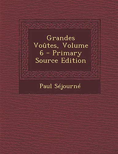 9781287522706: Grandes Voutes, Volume 6 - Primary Source Edition (French Edition)