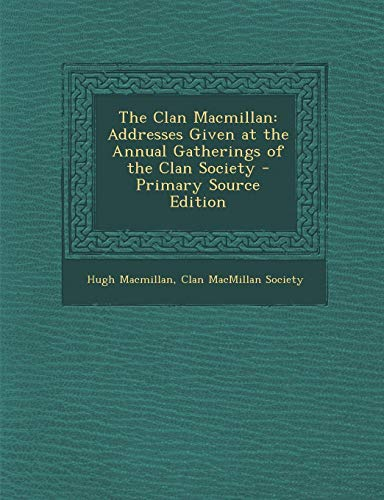 9781287523673: Clan MacMillan: Addresses Given at the Annual Gatherings of the Clan Society