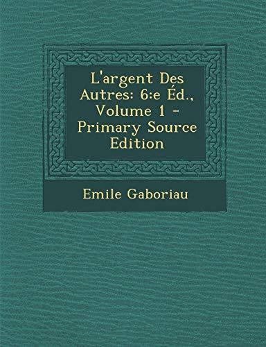 9781287525875: L'Argent Des Autres: 6: E Ed., Volume 1 (French Edition)