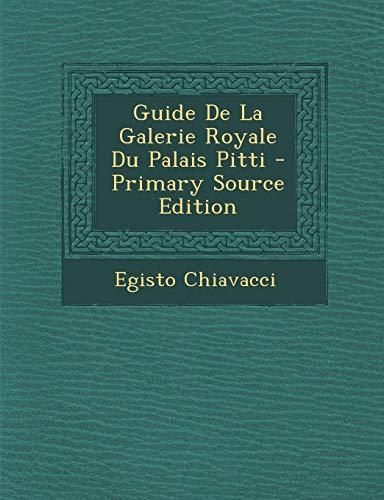 9781287526391: Guide de La Galerie Royale Du Palais Pitti - Primary Source Edition (French Edition)