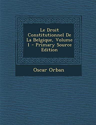 9781287527961: Droit Constitutionnel de La Belgique, Volume 1