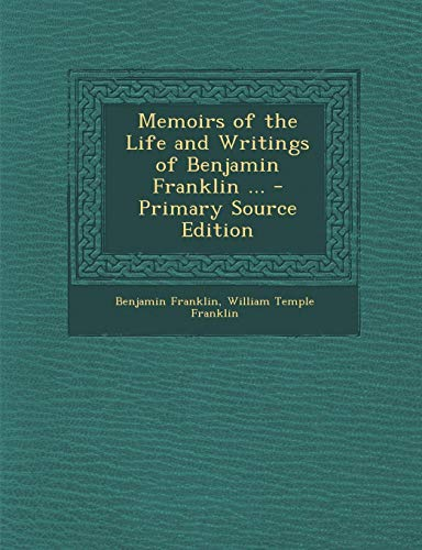 9781287528296: Memoirs of the Life and Writings of Benjamin Franklin ... - Primary Source Edition