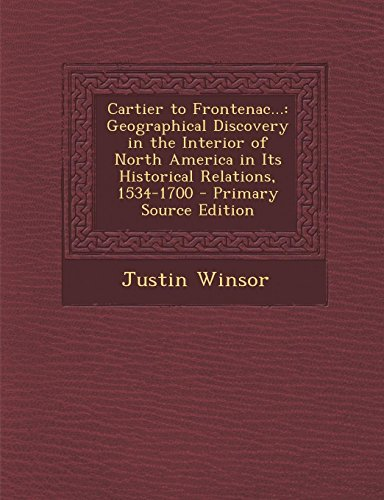 9781287529606: Cartier to Frontenac...: Geographical Discovery in the Interior of North America in Its Historical Relations, 1534-1700 - Primary Source Editio