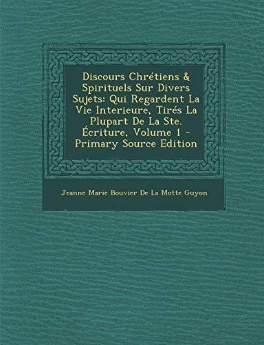 9781287533603: Discours Chretiens & Spirituels Sur Divers Sujets: Qui Regardent La Vie Interieure, Tires La Plupart de La Ste. Ecriture, Volume 1 - Primary Source Ed