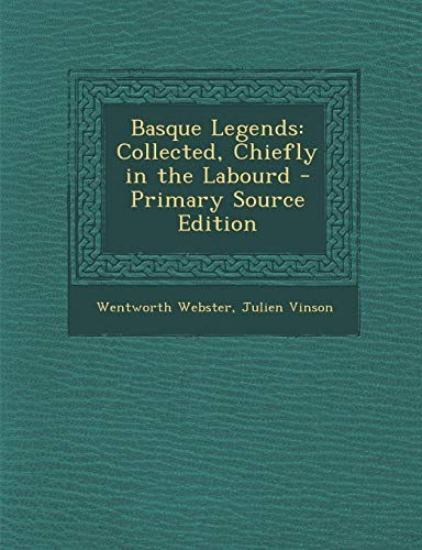 9781287538073: Basque Legends: Collected, Chiefly in the Labourd