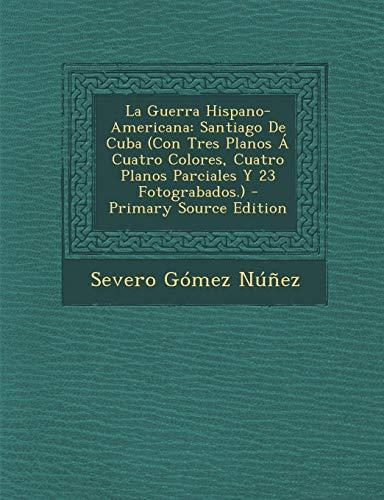 9781287538325: La Guerra Hispano-Americana: Santiago De Cuba (Con Tres Planos Á Cuatro Colores, Cuatro Planos Parciales Y 23 Fotograbados.)