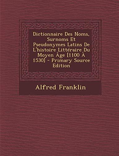 9781287538936: Dictionnaire Des Noms, Surnoms Et Pseudonymes Latins de L'Histoire Litteraire Du Moyen Age [1100 a 1530] - Primary Source Edition (French Edition)