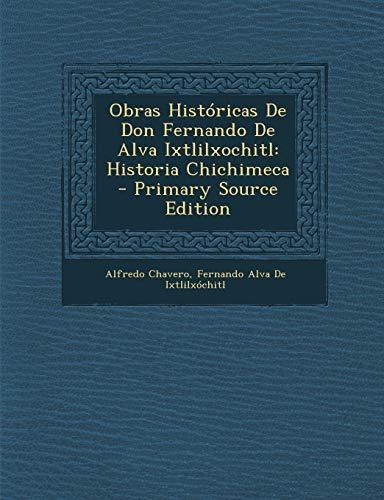 9781287540960: Obras Historicas de Don Fernando de Alva Ixtlilxochitl: Historia Chichimeca (Spanish Edition)