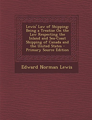 9781287541417: Lewis' Law of Shipping: Being a Treatise on the Law Respecting the Inland and Sea-Coast Shipping of Canada and the United States - Primary Sou