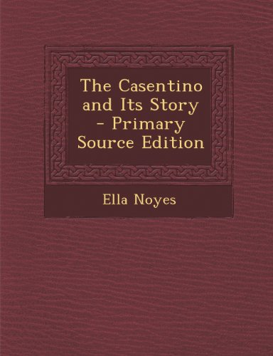 9781287542056: Casentino and Its Story