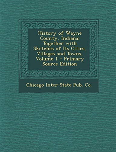 9781287542414: History of Wayne County, Indiana: Together with Sketches of Its Cities, Villages and Towns, Volume 1 - Primary Source Edition