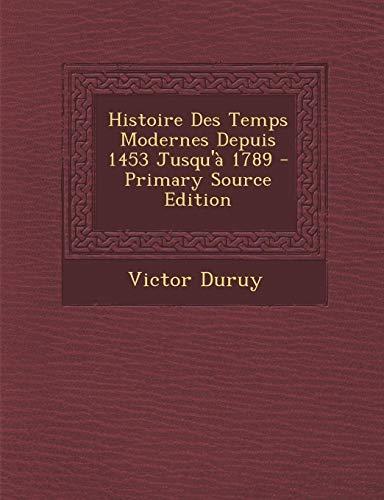 9781287544951: Histoire Des Temps Modernes Depuis 1453 Jusqu'a 1789