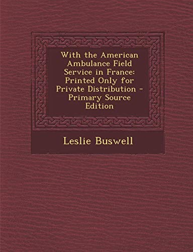 9781287545767: With the American Ambulance Field Service in France: Printed Only for Private Distribution