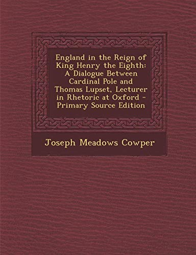 9781287547945: England in the Reign of King Henry the Eighth: A Dialogue Between Cardinal Pole and Thomas Lupset, Lecturer in Rhetoric at Oxford - Primary Source EDI