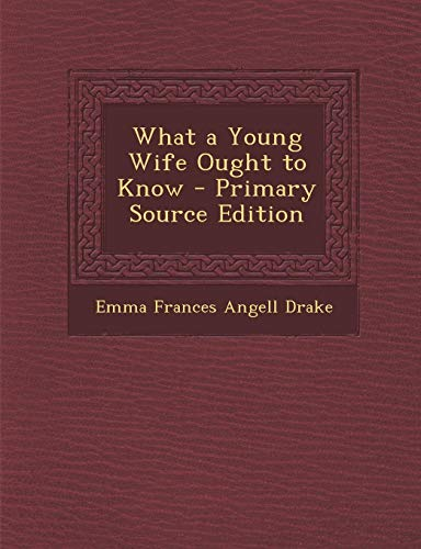 9781287552673: What a Young Wife Ought to Know - Primary Source Edition