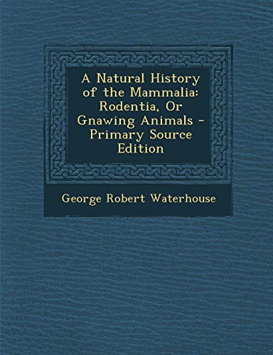 9781287553212: Natural History of the Mammalia: Rodentia, or Gnawing Animals