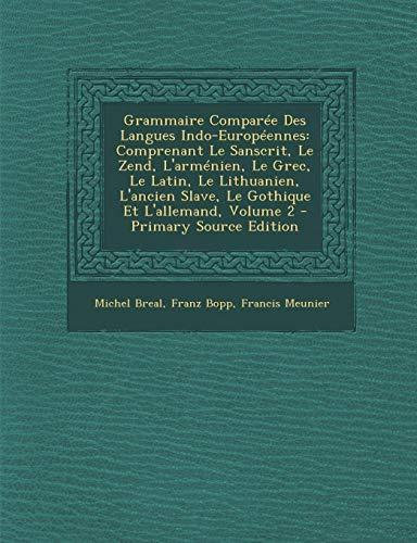 9781287553700: Grammaire Comparee Des Langues Indo-Europeennes: Comprenant Le Sanscrit, Le Zend, L'Armenien, Le Grec, Le Latin, Le Lithuanien, L'Ancien Slave, Le Got