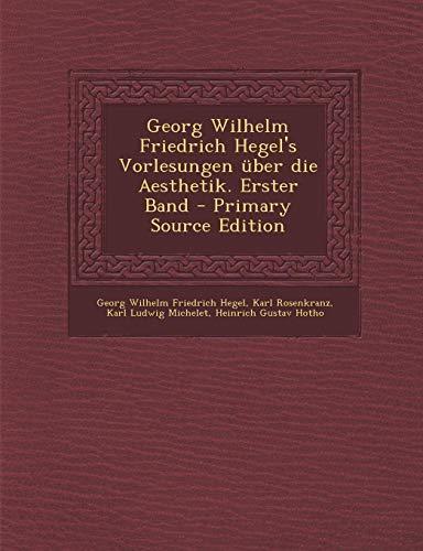 9781287554851: Georg Wilhelm Friedrich Hegel's Vorlesungen über die Aesthetik. Erster Band (German Edition)