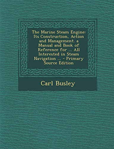9781287555155: The Marine Steam Engine: Its Construction, Action and Management. a Manual and Book of Reference for ... All Interested in Steam Navigation ...