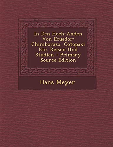9781287563785: In Den Hoch-Anden Von Ecuador: Chimborazo, Cotopaxi Etc. Reisen Und Studien - Primary Source Edition (German Edition)