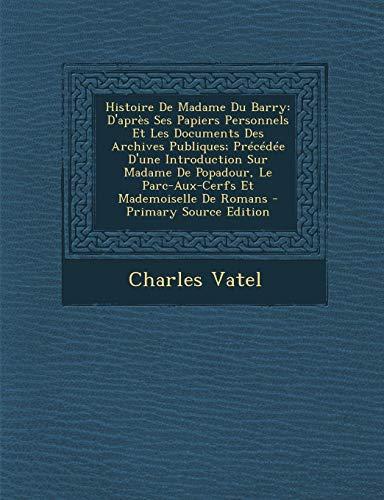 9781287565635: Histoire de Madame Du Barry: D'Apres Ses Papiers Personnels Et Les Documents Des Archives Publiques; Precedee D'Une Introduction Sur Madame de Popa