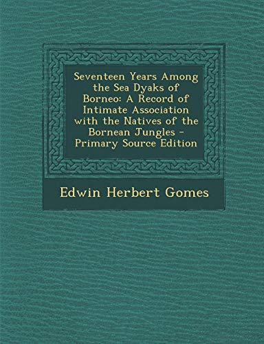 9781287565697: Seventeen Years Among the Sea Dyaks of Borneo: A Record of Intimate Association with the Natives of the Bornean Jungles