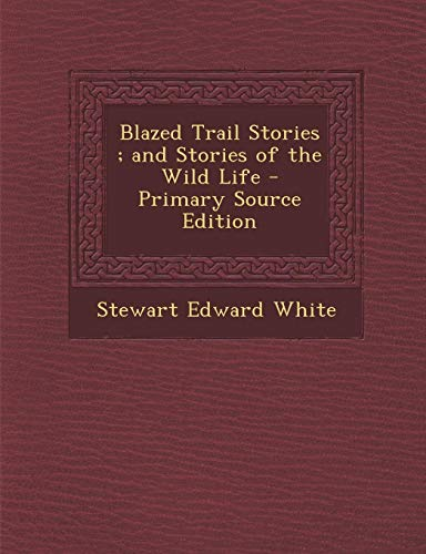 9781287565888: Blazed Trail Stories; And Stories of the Wild Life