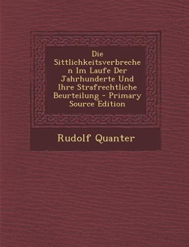 9781287566137: Die Sittlichkeitsverbrechen Im Laufe Der Jahrhunderte Und Ihre Strafrechtliche Beurteilung - Primary Source Edition (German Edition)