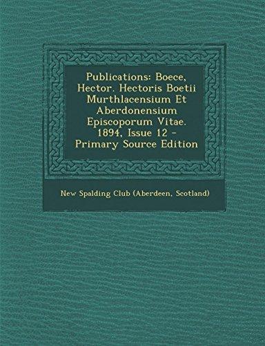 9781287576020: Publications: Boece, Hector. Hectoris Boetii Murthlacensium Et Aberdonensium Episcoporum Vitae. 1894, Issue 12 - Primary Source Edit