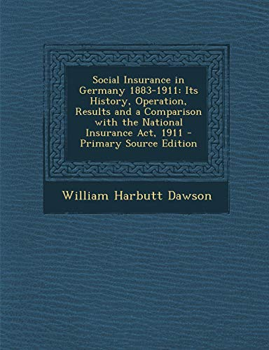 9781287577614: Social Insurance in Germany 1883-1911: Its History, Operation, Results and a Comparison with the National Insurance ACT, 1911