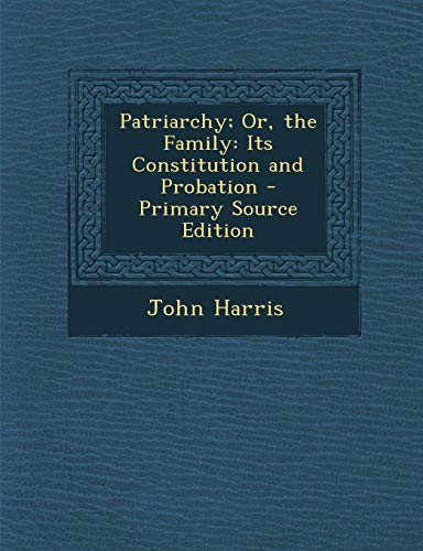 9781287578178: Patriarchy; Or, the Family: Its Constitution and Probation