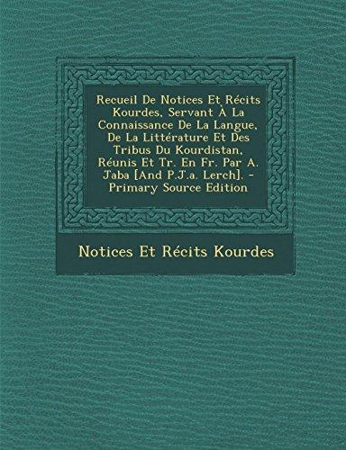 9781287579809: Recueil de Notices Et Recits Kourdes, Servant a la Connaissance de La Langue, de La Litterature Et Des Tribus Du Kourdistan, Reunis Et Tr. En Fr. Par