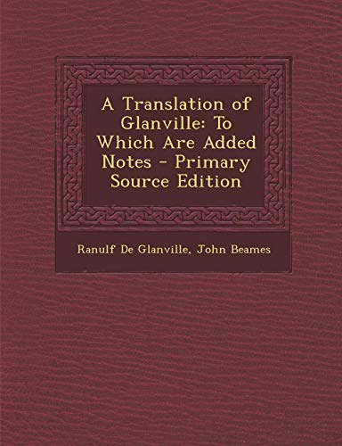 9781287583684: Translation of Glanville: To Which Are Added Notes