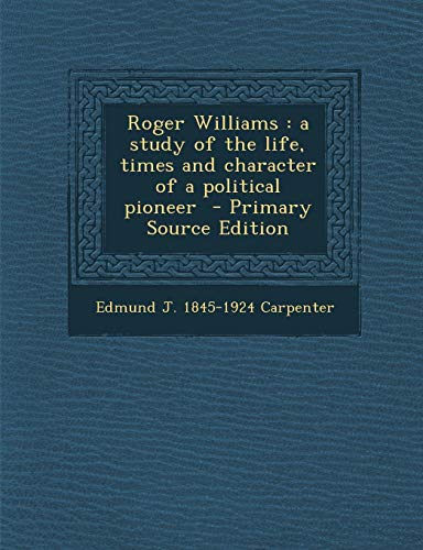 9781287586746: Roger Williams: A Study of the Life, Times and Character of a Political Pioneer