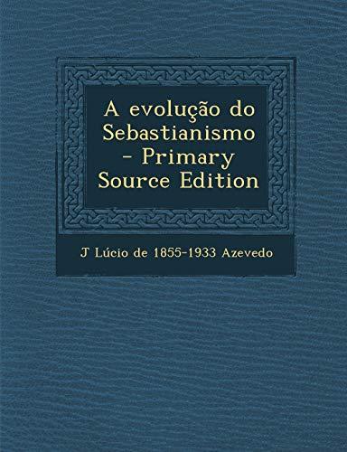 Evolucao Do Sebastianismo (Paperback): J Lucio De