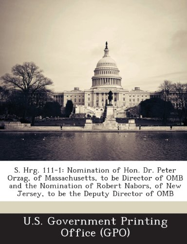 9781287592211: S. Hrg. 111-1: Nomination of Hon. Dr. Peter Orzag, of Massachusetts, to Be Director of OMB and the Nomination of Robert Nabors, of Ne