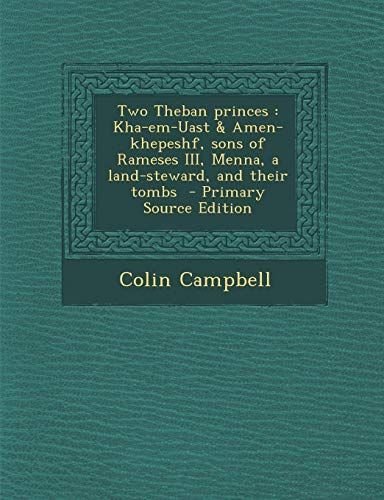9781287603047: Two Theban Princes: Kha-Em-Uast & Amen-Khepeshf, Sons of Rameses III, Menna, a Land-Steward, and Their Tombs
