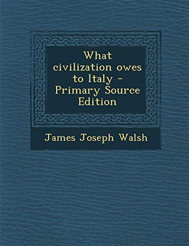 9781287603351: What Civilization Owes to Italy