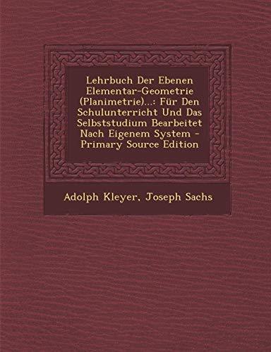 9781287605959: Lehrbuch Der Ebenen Elementar-Geometrie (Planimetrie)...: Fur Den Schulunterricht Und Das Selbststudium Bearbeitet Nach Eigenem System - Primary Sourc (German Edition)