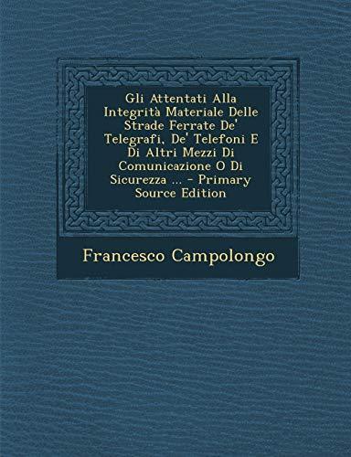 9781287607458: Gli Attentati Alla Integrita Materiale Delle Strade Ferrate de' Telegrafi, de' Telefoni E Di Altri Mezzi Di Comunicazione O Di Sicurezza ... - Primary (Italian Edition)