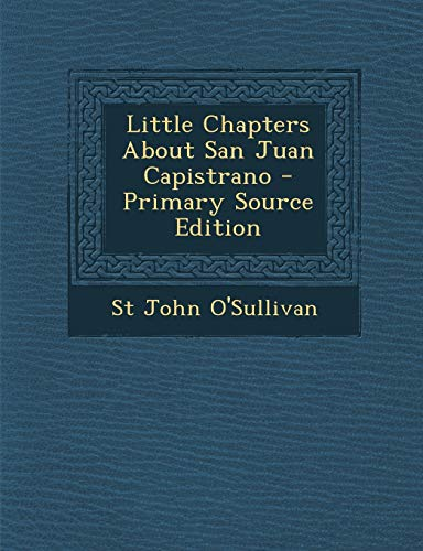 9781287611523: Little Chapters about San Juan Capistrano - Primary Source Edition