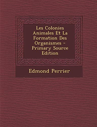 9781287616870: Les Colonies Animales Et La Formation Des Organismes (French Edition)