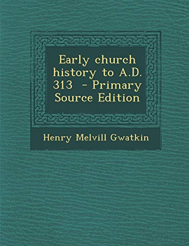 9781287624530: Early Church History to A.D. 313