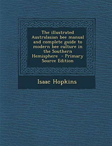 9781287627630: Illustrated Australasian Bee Manual and Complete Guide to Modern Bee Culture in the Southern Hemisphere