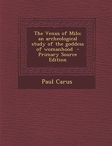 9781287630487: The Venus of Milo; An Archeological Study of the Goddess of Womanhood - Primary Source Edition
