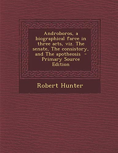 9781287632962: Androboros, a Biographical Farce in Three Acts, Viz. the Senate, the Consistory, and the Apotheosis