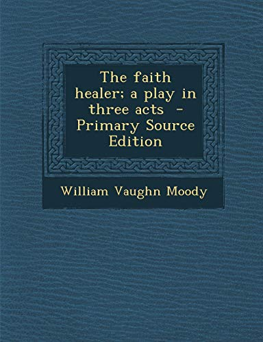 9781287633396: Faith Healer; A Play in Three Acts