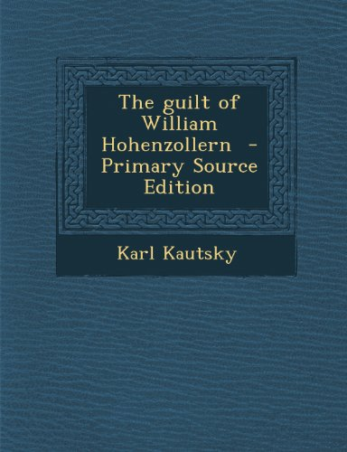 9781287634881: The guilt of William Hohenzollern