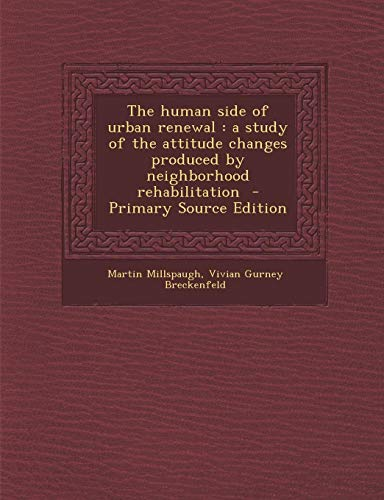 9781287639442: Human Side of Urban Renewal: A Study of the Attitude Changes Produced by Neighborhood Rehabilitation